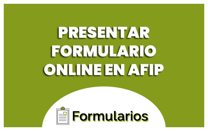 presentar formulario online en afip?