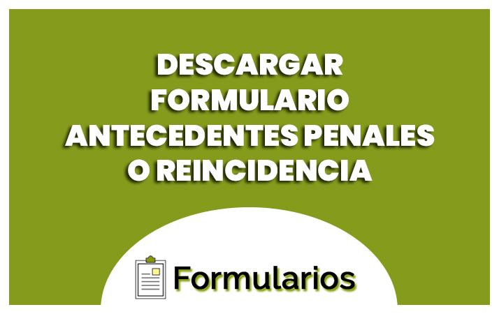 descargar formulario antecedentes penales o reincidencia